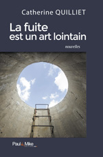 La fuite est un art lointain, de Catherine Quilliet, éditions Paul & Mike